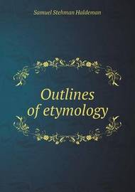 Outlines of Etymology by Samuel Stehman Haldeman