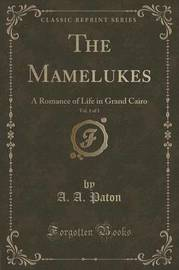 The Mamelukes, Vol. 1 of 3 by A A Paton