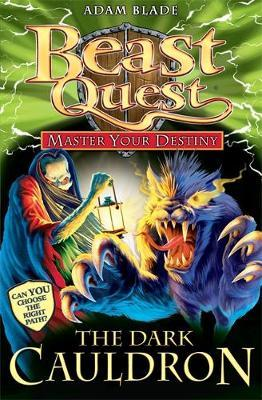 Beast Quest Master Your Destiny #1: The Dark Cauldron by Adam Blade