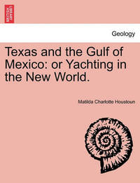 Texas and the Gulf of Mexico: Or Yachting in the New World. by Matilda Charlotte Houstoun