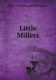 Little Millers by Effie Woodward Merriman