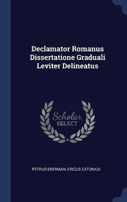 Declamator Romanus Dissertatione Graduali Leviter Delineatus by Petrus Ekerman image