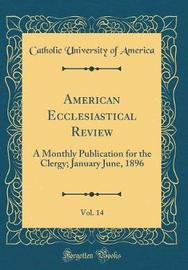 American Ecclesiastical Review, Vol. 14 by Catholic University of America