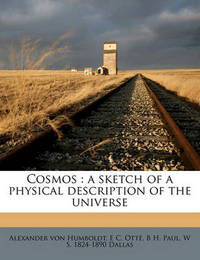 Cosmos: A Sketch of a Physical Description of the Universe Volume 4 by Alexander Von Humboldt