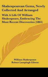 Shakespearean Gems, Newly Collected And Arranged: With A Life Of William Shakespeare, Embracing The Most Recent Discoveries (1865) by William Shakespeare image