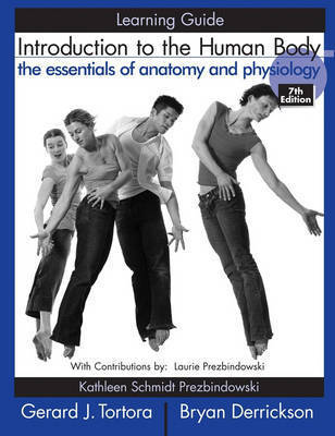 Introduction to the Human Body: The Essentials of Anatomy and Physiology: Learning Guide by Gerard J. Tortora