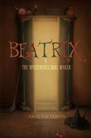 Beatrix & the Mysterious Doll Maker by Joshua H Vervin
