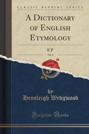 A Dictionary of English Etymology, Vol. 2 by Hensleigh Wedgwood