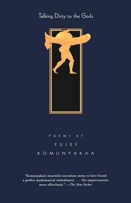Talking Dirty to the Gods by Yusef Komunyakaa