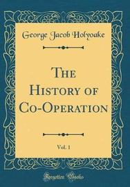 The History of Co-Operation, Vol. 1 (Classic Reprint) by George Jacob Holyoake image