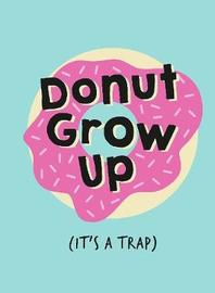 Don't Grow Up; It's a Trap by Summersdale