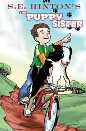 S.E. Hinton's the Puppy Sister by S.E. Hinton