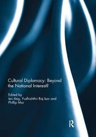 Cultural Diplomacy: Beyond the National Interest?