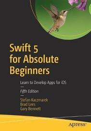 Swift 5 for Absolute Beginners by Stefan Kaczmarek
