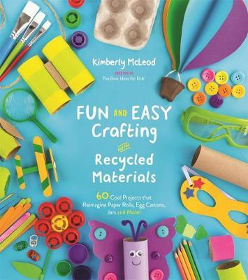 Fun and Easy Crafting with Recycled Materials by Kimberly McLeod