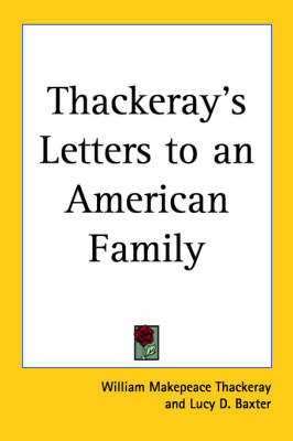 Thackeray's Letters to an American Family by William Makepeace Thackeray
