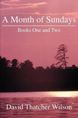 A Month of Sundays: Books One and Two by David T. Wilson