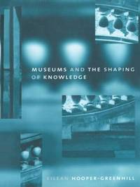 Museums and the Shaping of Knowledge by Eilean Hooper-Greenhill image