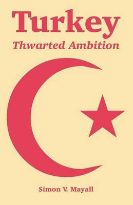 Turkey: Thwarted Ambition by Simon V. Mayall image