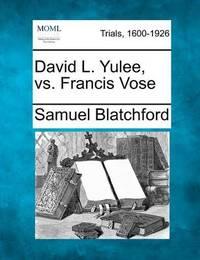 David L. Yulee, vs. Francis Vose by Samuel Blatchford
