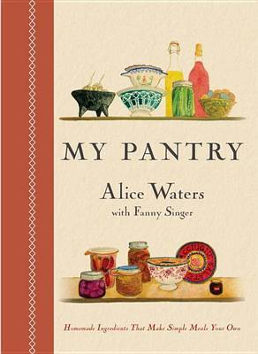 My Pantry by Alice Waters