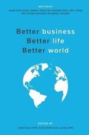 Better Business, Better Life, Better World by Adam Houlahan