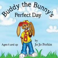 Buddy the Bunny's Perfect Day by Jo Jo Perkin