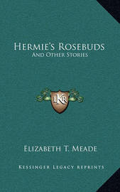 Hermie's Rosebuds: And Other Stories by Elizabeth T. Meade