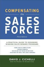 Compensating The Sales Force by David J Cichelli