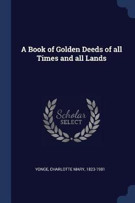 A Book of Golden Deeds of All Times and All Lands by Charlotte Mary Yonge