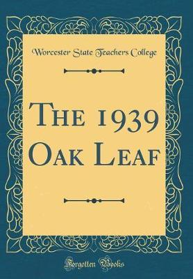 The 1939 Oak Leaf (Classic Reprint) by Worcester State Teachers College image