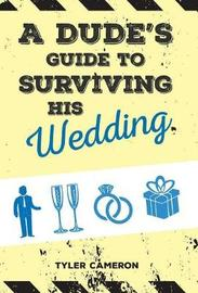 A Dude's Guide to Surviving His Wedding by Tyler Cameron image