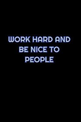 Work Hard And Be Nice To People by Simply Career Notebooks