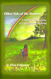 Other Side of the Rainbow: A Patient's Perspective of Experimental Medicine by Gina Ferguson image