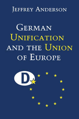 German Unification and the Union of Europe by Jeffrey Anderson