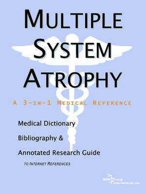 Multiple System Atrophy - A Medical Dictionary, Bibliography, and Annotated Research Guide to Internet References by ICON Health Publications