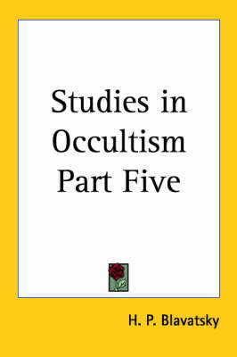 Studies in Occultism Part Five by H.P. Blavatsky