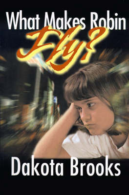 What Makes Robin Fly? by Dakota Brooks