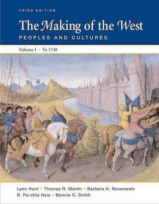 The Making of the West, Volume I: To 1740: Peoples and Cultures by University Lynn Hunt (University of California, Los Angeles UCLA University of California, Los Angeles University of California, Los Angeles Universit