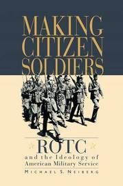 Making Citizen-Soldiers by Michael S Neiberg