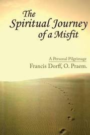 The Spiritual Journey of a Misfit by Francis Dorff image