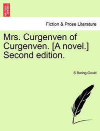 Mrs. Curgenven of Curgenven. [A Novel.] Second Edition. Vol. III. Second Edition. by (Sabine Baring-Gould
