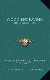 Wood Engraving: Three Essays (1916) by Elbridge Kingsley