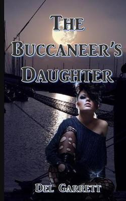 The Buccaneer's Daughter by Del Garrett