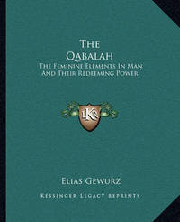 The Qabalah: The Feminine Elements in Man and Their Redeeming Power by Elias Gewurz