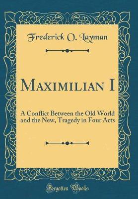 Maximilian I by Frederick O Layman