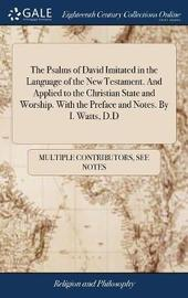 The Psalms of David Imitated in the Language of the New Testament. and Applied to the Christian State and Worship. with the Preface and Notes. by I. Watts, D.D by Multiple Contributors image
