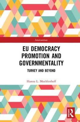 EU Democracy Promotion and Governmentality by Hanna L. Muehlenhoff