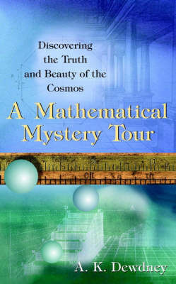 A Mathematical Mystery Tour: Discovering the Truth and Beauty of the Cosmos by A.K. Dewdney image