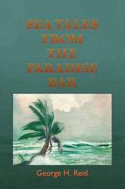 Sea Tales from the Paradise Bar by George H Reid image